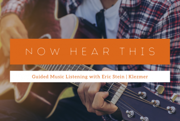 Person playing a guitar with text: Now Hear This, Guided Music Listening with Eric Stein, Klezmer.